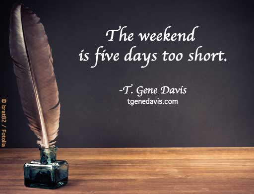 The Weekend is Five Days Too Short